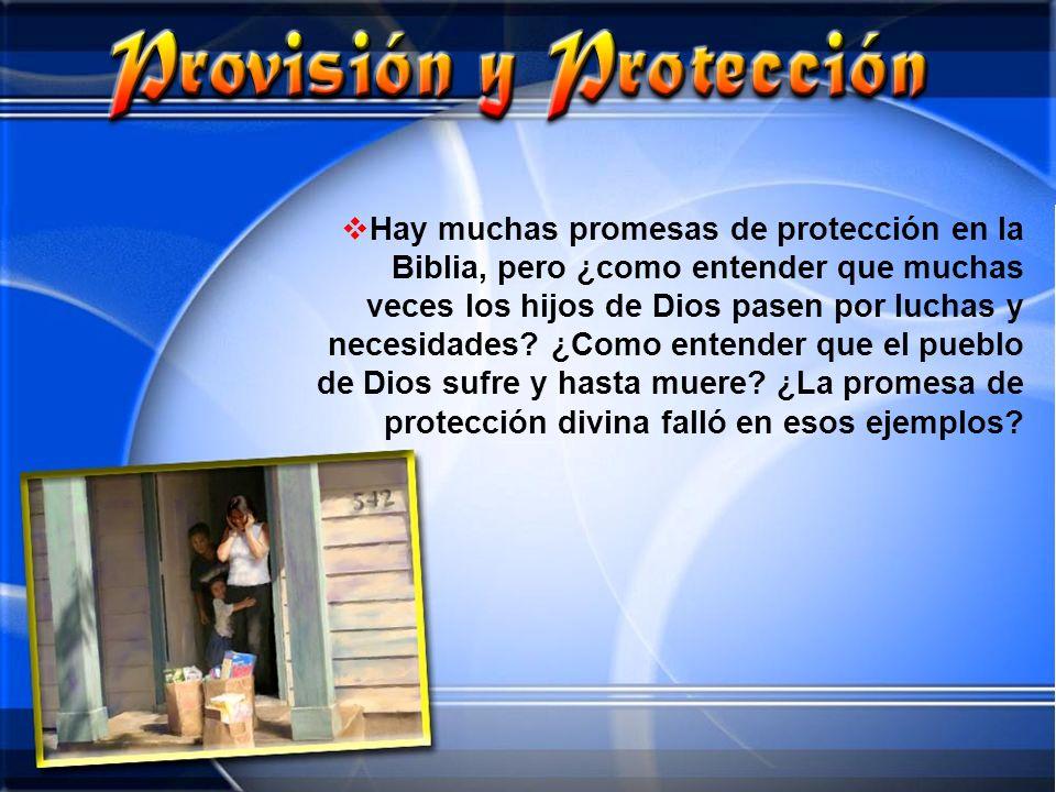 Hay muchas promesas de protección en la Biblia, pero ¿como entender que muchas veces los hijos de Dios pasen por luchas y necesidades.