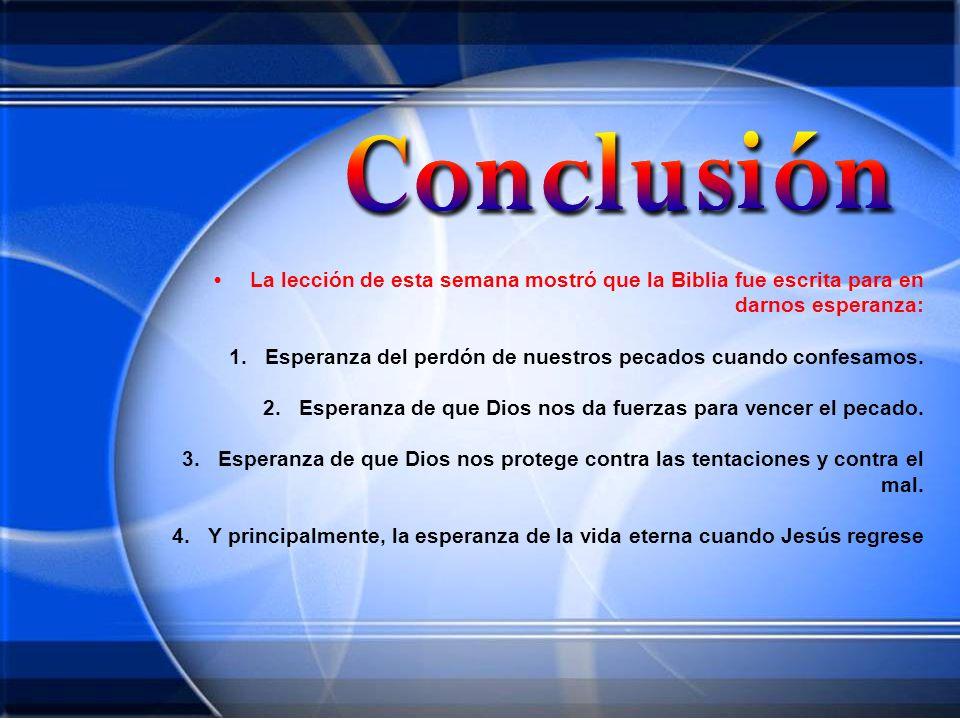• La lección de esta semana mostró que la Biblia fue escrita para en darnos esperanza: