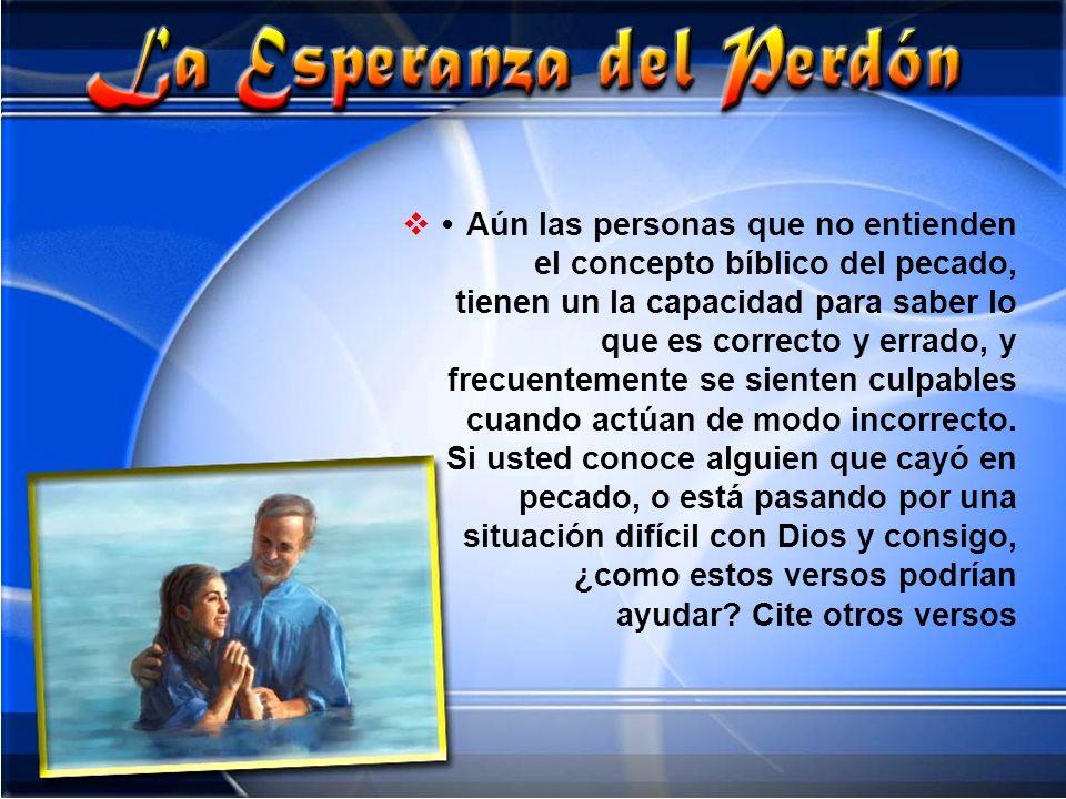 • Aún las personas que no entienden el concepto bíblico del pecado, tienen un la capacidad para saber lo que es correcto y errado, y frecuentemente se sienten culpables cuando actúan de modo incorrecto.