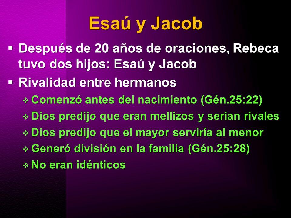 Esaú y Jacob Después de 20 años de oraciones, Rebeca tuvo dos hijos: Esaú y Jacob. Rivalidad entre hermanos.