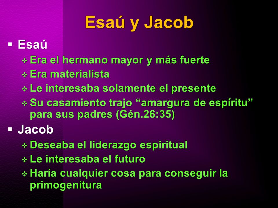 Esaú y Jacob Esaú Jacob Era el hermano mayor y más fuerte