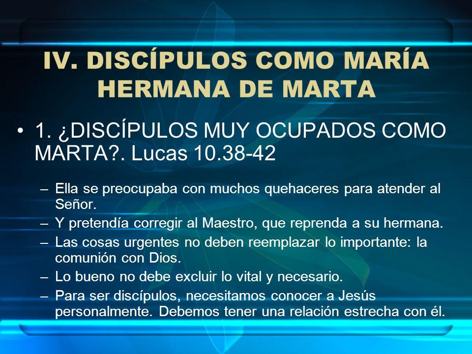 IV. DISCÍPULOS COMO MARÍA HERMANA DE MARTA