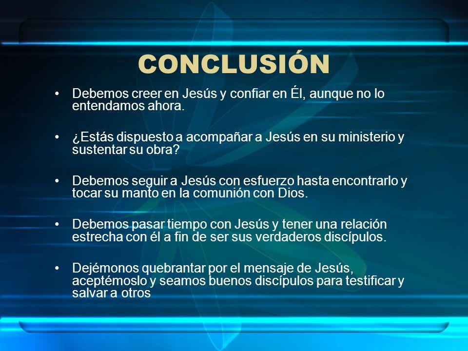 CONCLUSIÓN Debemos creer en Jesús y confiar en Él, aunque no lo entendamos ahora.