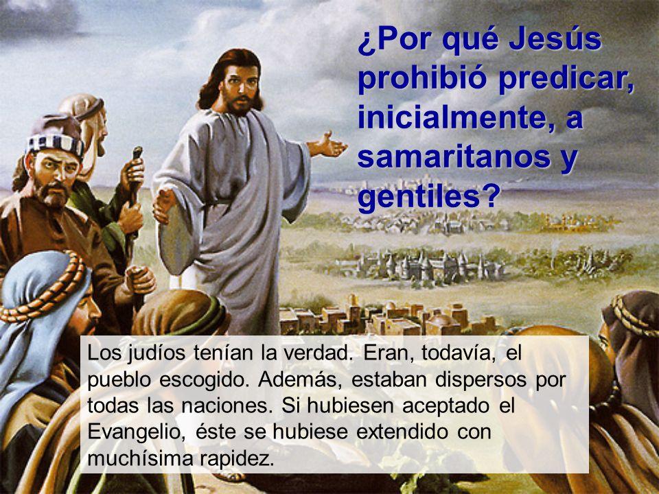 ¿Por qué Jesús prohibió predicar, inicialmente, a samaritanos y gentiles