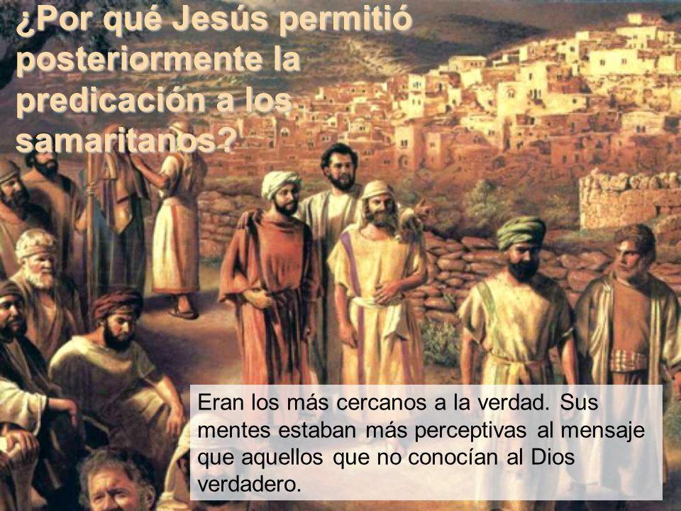 ¿Por qué Jesús permitió posteriormente la predicación a los samaritanos