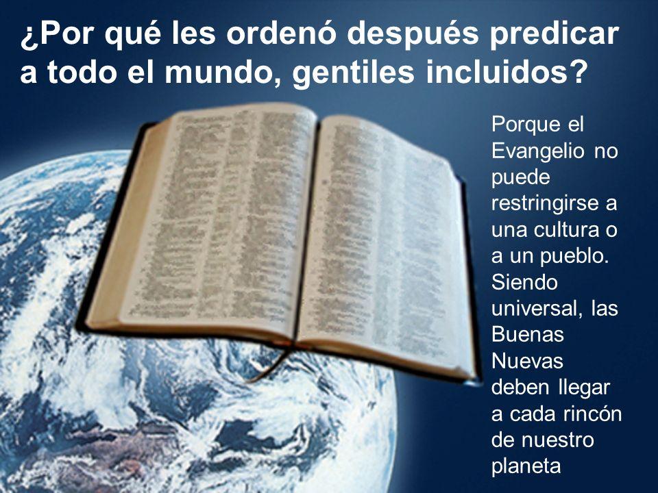 ¿Por qué les ordenó después predicar a todo el mundo, gentiles incluidos