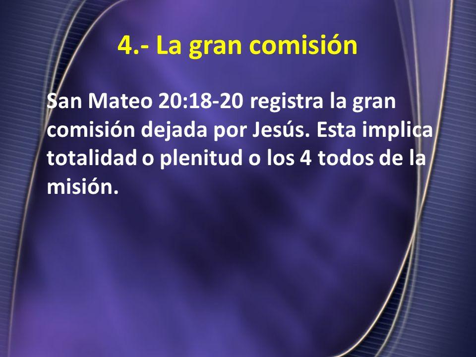 4.- La gran comisión San Mateo 20:18-20 registra la gran comisión dejada por Jesús.
