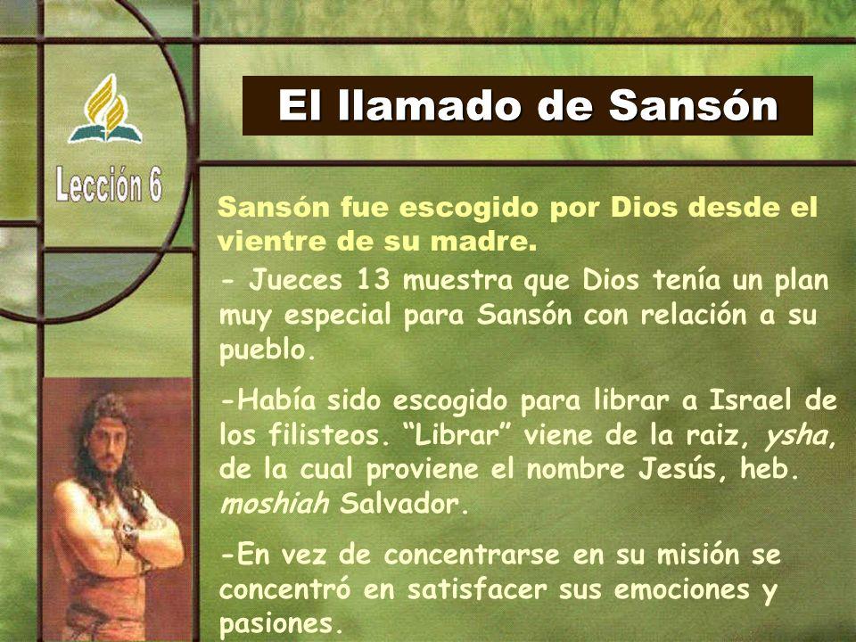El llamado de Sansón Sansón fue escogido por Dios desde el. vientre de su madre.