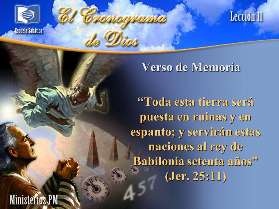 Verso de Memoria Toda esta tierra será puesta en ruinas y en espanto; y servirán estas naciones al rey de Babilonia setenta años (Jer.