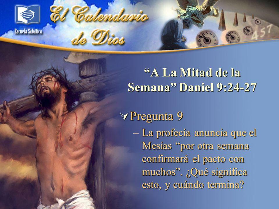 A La Mitad de la Semana Daniel 9:24-27