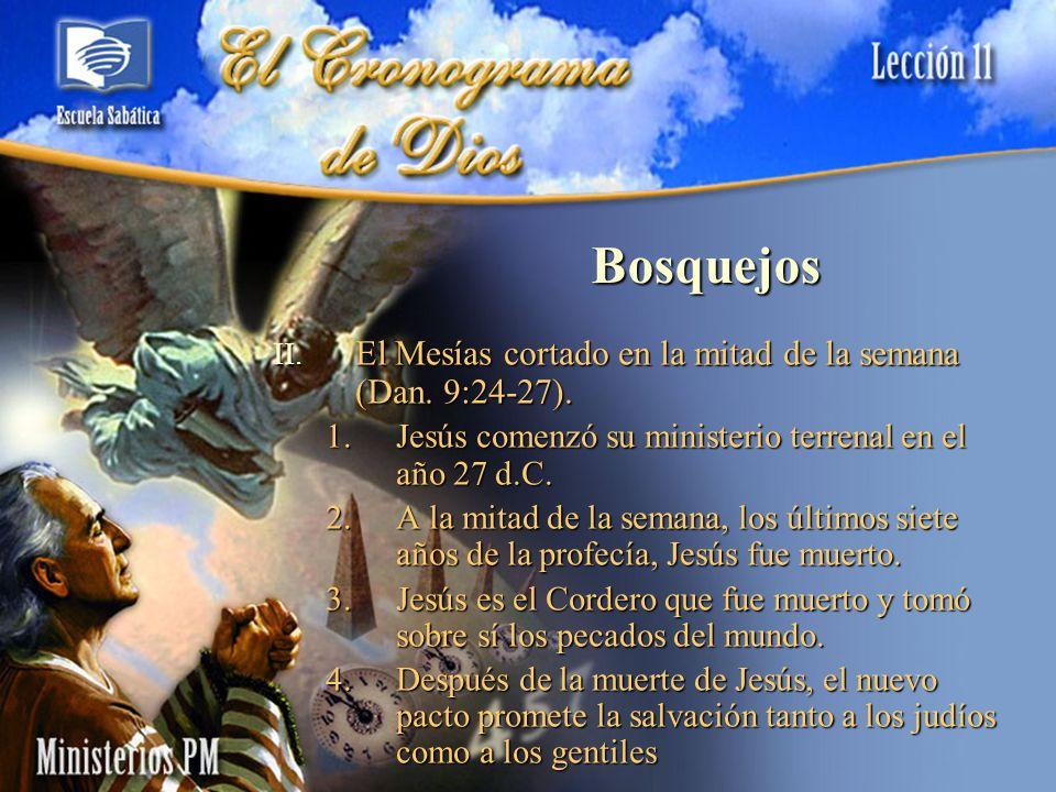 Bosquejos El Mesías cortado en la mitad de la semana (Dan. 9:24-27).