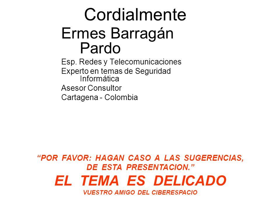 Cordialmente Ermes Barragán Pardo EL TEMA ES DELICADO