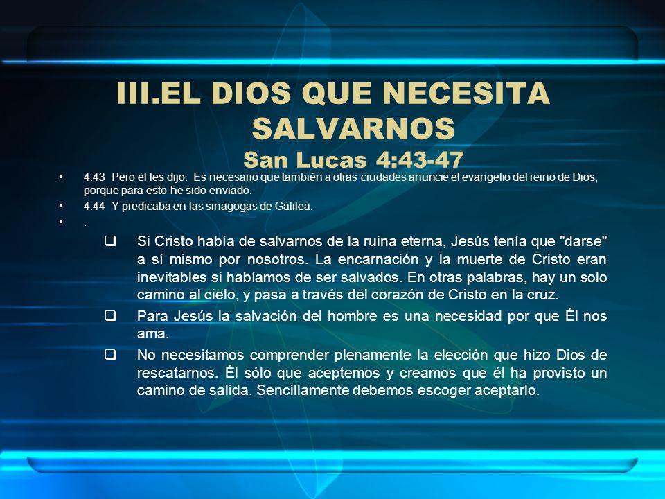 EL DIOS QUE NECESITA SALVARNOS San Lucas 4:43-47