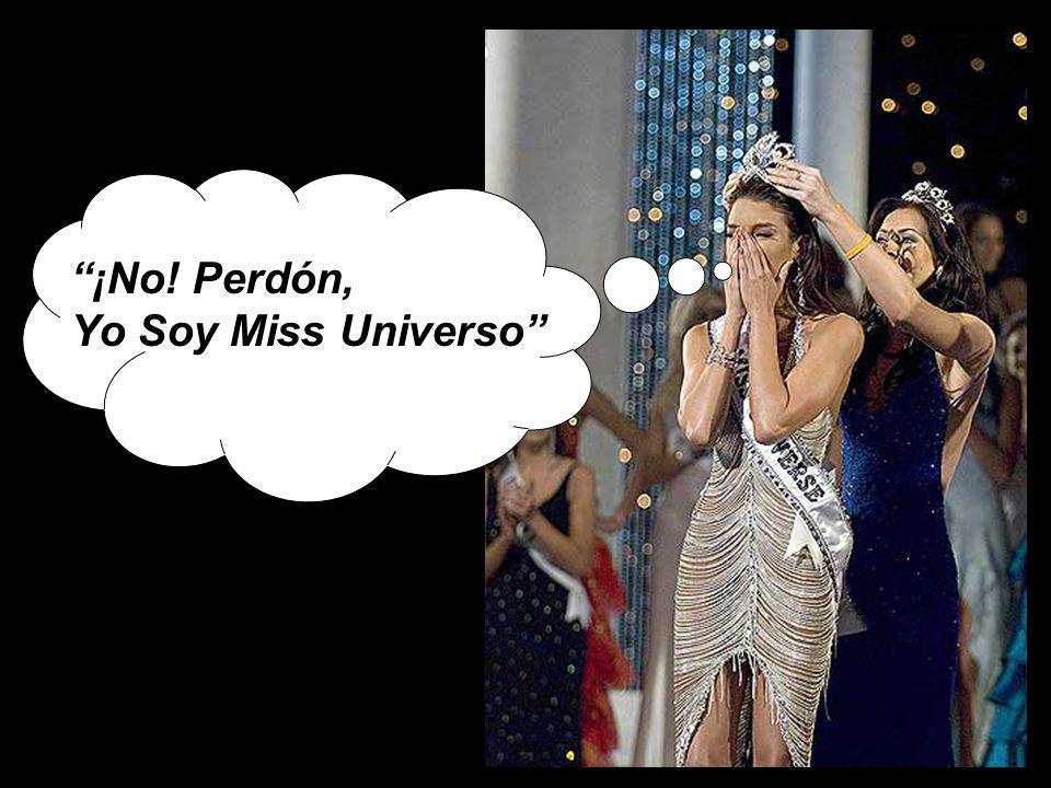 ¡No! Perdón, Yo Soy Miss Universo