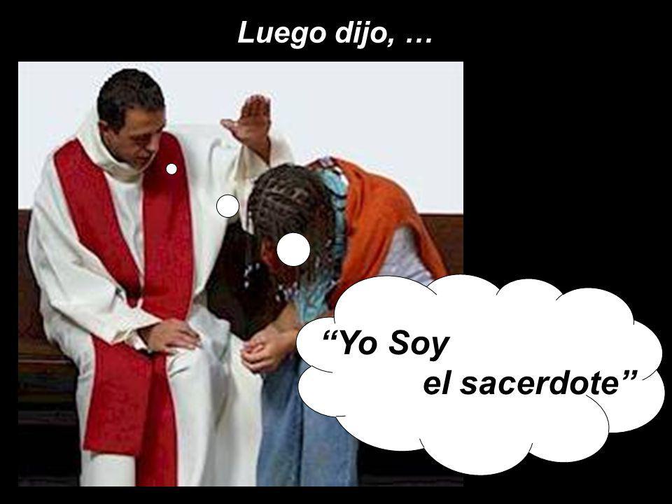 Luego dijo, … Yo Soy el sacerdote
