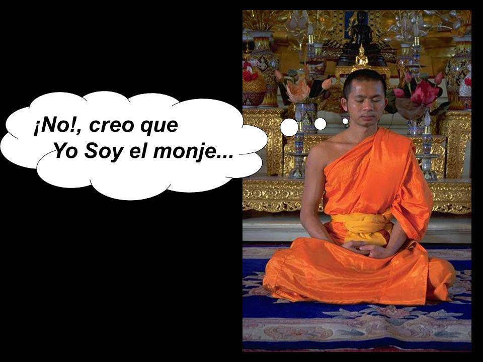 ¡No!, creo que Yo Soy el monje...