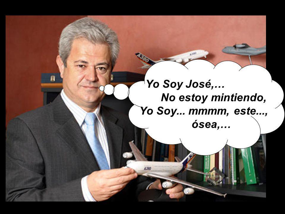 Yo Soy José,… No estoy mintiendo, Yo Soy... mmmm, este..., ósea,…