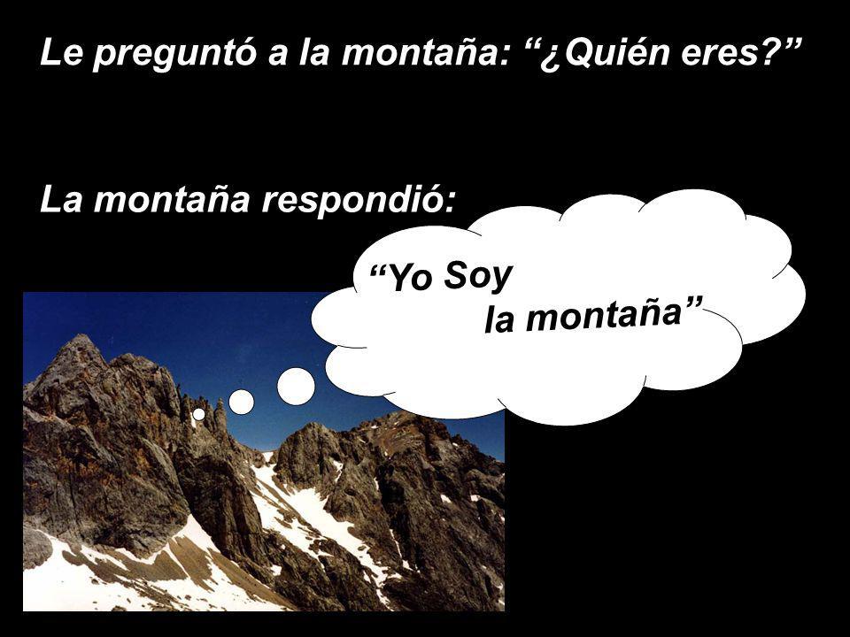 Le preguntó a la montaña: ¿Quién eres