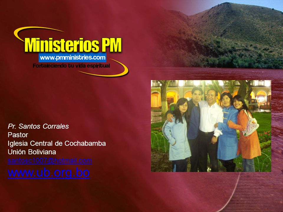 www.ub.org.bo Pr. Santos Corrales Pastor Iglesia Central de Cochabamba