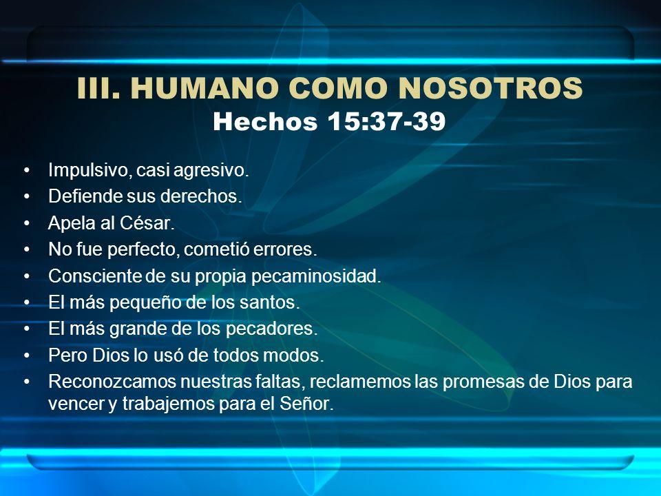 III. HUMANO COMO NOSOTROS Hechos 15:37-39