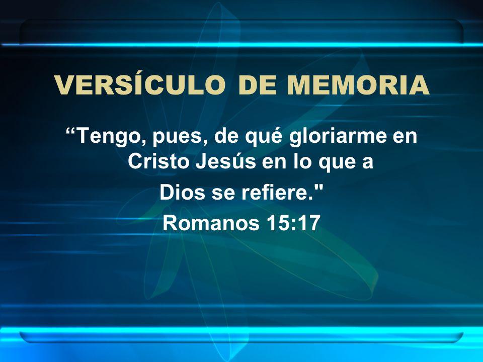 Tengo, pues, de qué gloriarme en Cristo Jesús en lo que a
