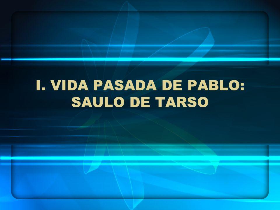 I. VIDA PASADA DE PABLO: SAULO DE TARSO