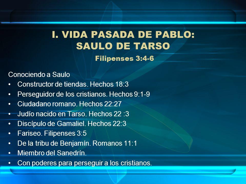 I. VIDA PASADA DE PABLO: SAULO DE TARSO Filipenses 3:4-6