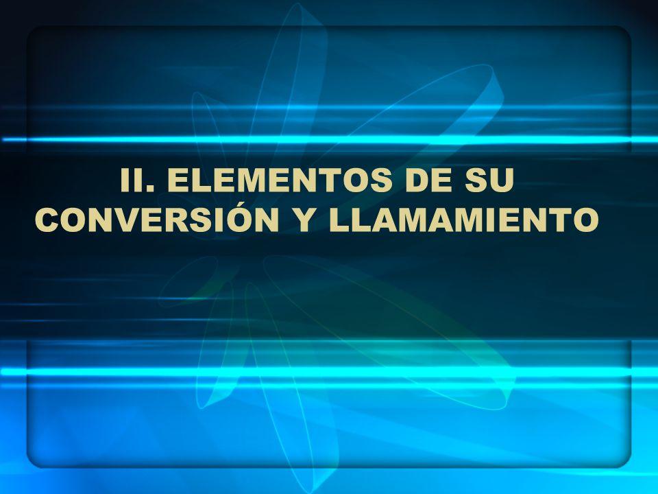 II. ELEMENTOS DE SU CONVERSIÓN Y LLAMAMIENTO