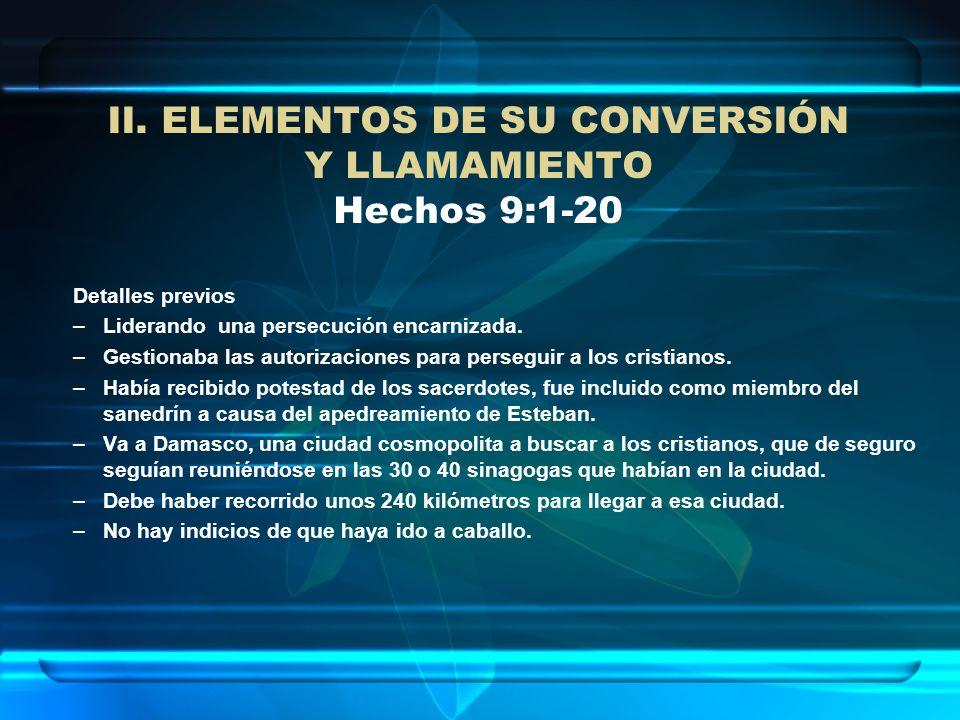 II. ELEMENTOS DE SU CONVERSIÓN Y LLAMAMIENTO Hechos 9:1-20