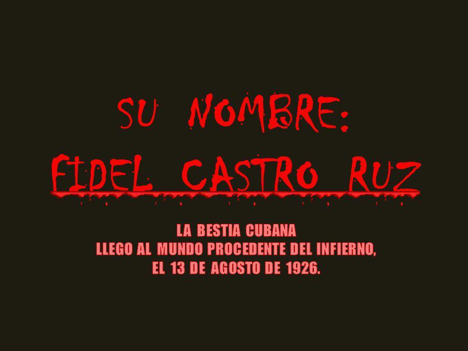 SU NOMBRE: FIDEL CASTRO RUZ