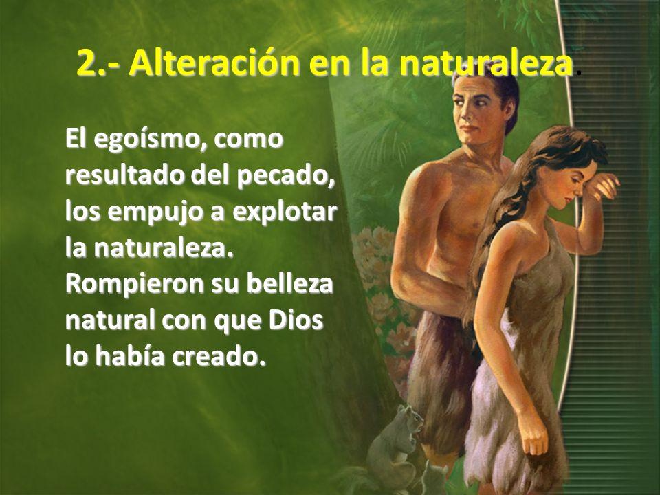 2.- Alteración en la naturaleza.