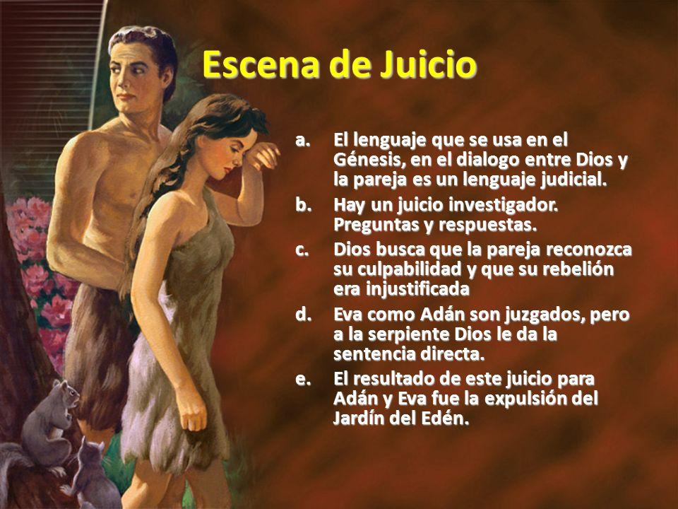 Escena de Juicio El lenguaje que se usa en el Génesis, en el dialogo entre Dios y la pareja es un lenguaje judicial.
