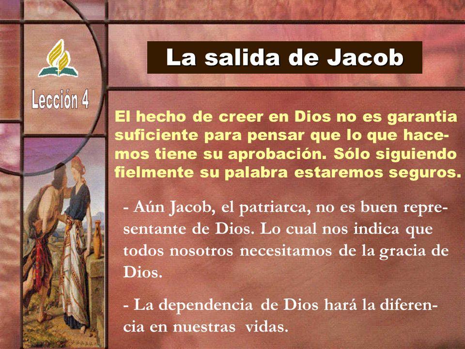 La salida de Jacob El hecho de creer en Dios no es garantia. suficiente para pensar que lo que hace-