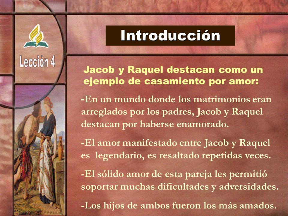 Introducción Jacob y Raquel destacan como un. ejemplo de casamiento por amor: