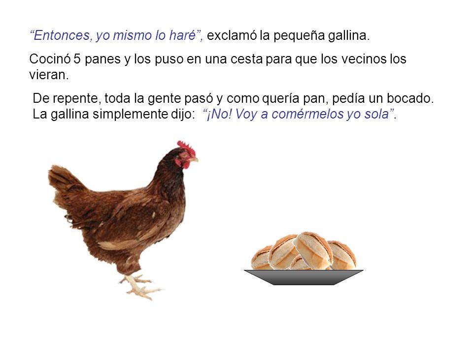 Entonces, yo mismo lo haré , exclamó la pequeña gallina.