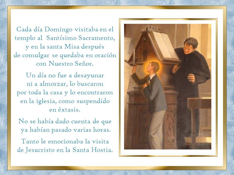 de comulgar se quedaba en oración con Nuestro Señor.