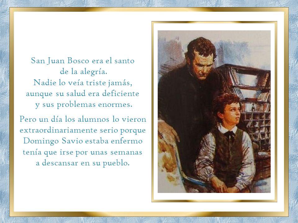 San Juan Bosco era el santo de la alegría. Nadie lo veía triste jamás,