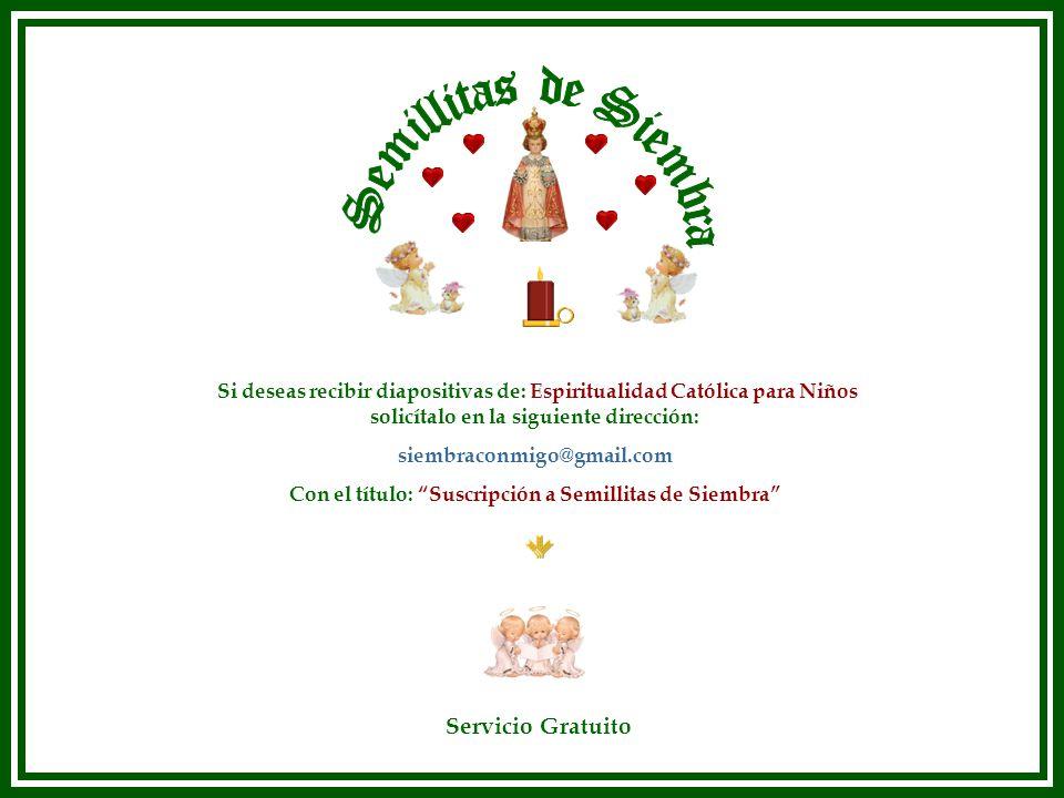 Semillitas de Siembra Si deseas recibir diapositivas de: Espiritualidad Católica para Niños. solicítalo en la siguiente dirección: