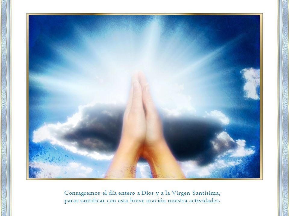Consagremos el día entero a Dios y a la Virgen Santísima,