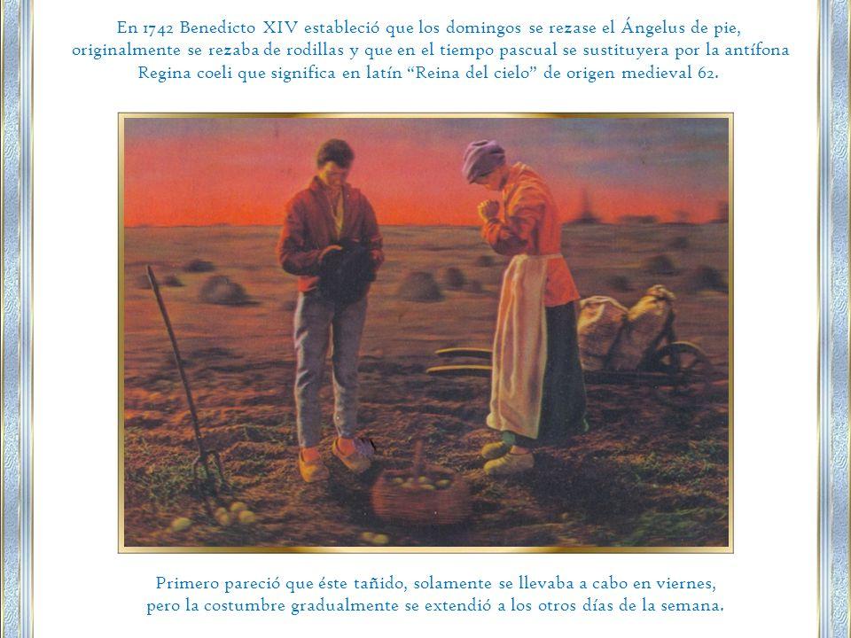 En 1742 Benedicto XIV estableció que los domingos se rezase el Ángelus de pie,