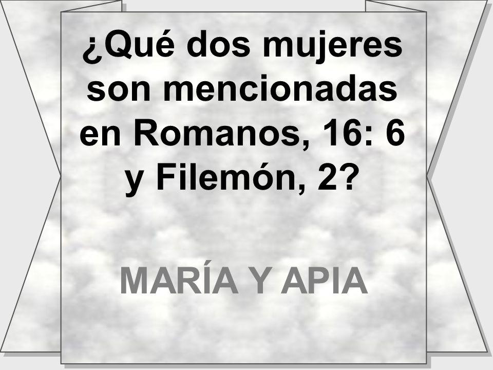 ¿Qué dos mujeres son mencionadas en Romanos, 16: 6 y Filemón, 2