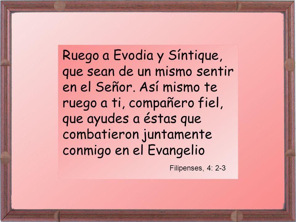 Ruego a Evodia y Síntique, que sean de un mismo sentir en el Señor