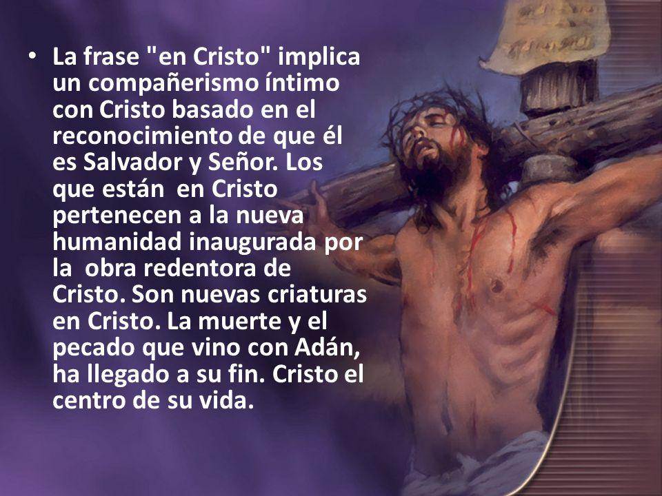 La frase en Cristo implica un compañerismo íntimo con Cristo basado en el reconocimiento de que él es Salvador y Señor.