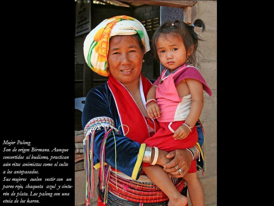 Mujer Palong Son de origen Birmano. Aunque. convertidos al budismo, practican. aún ritos animistas como el culto.
