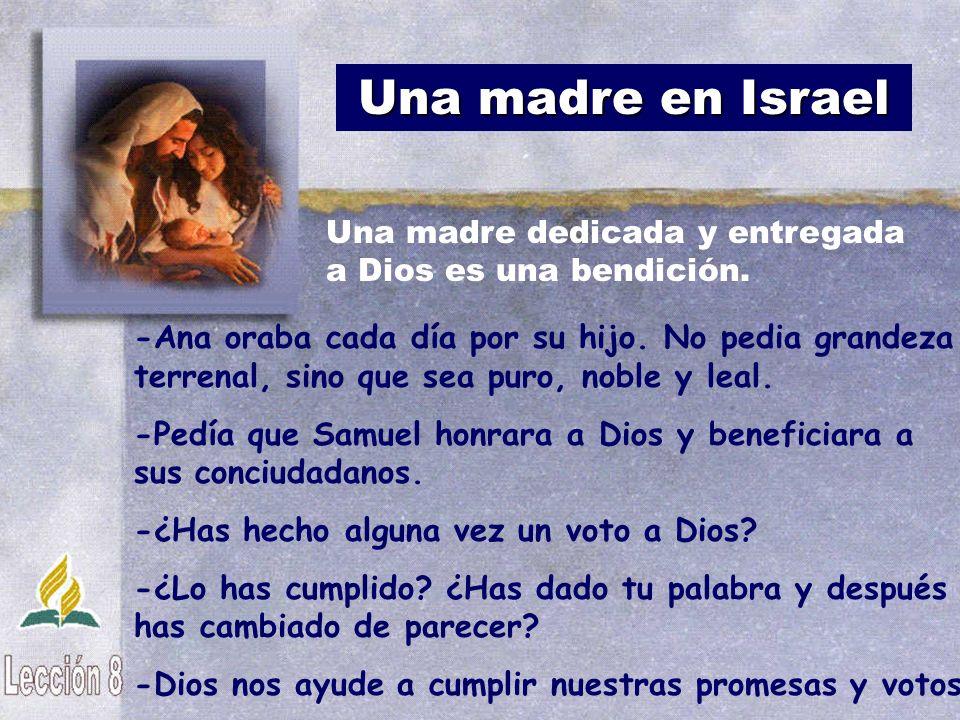 Una madre en Israel Una madre dedicada y entregada a Dios es una bendición.