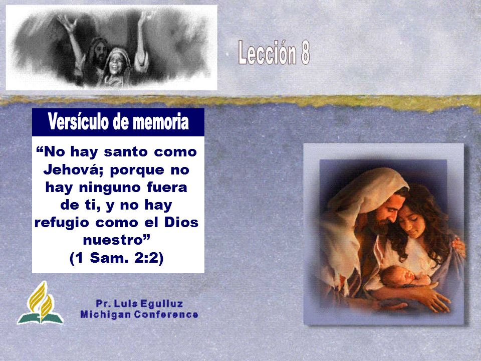 Versículo de memoria No hay santo como Jehová; porque no hay ninguno fuera de ti, y no hay refugio como el Dios nuestro