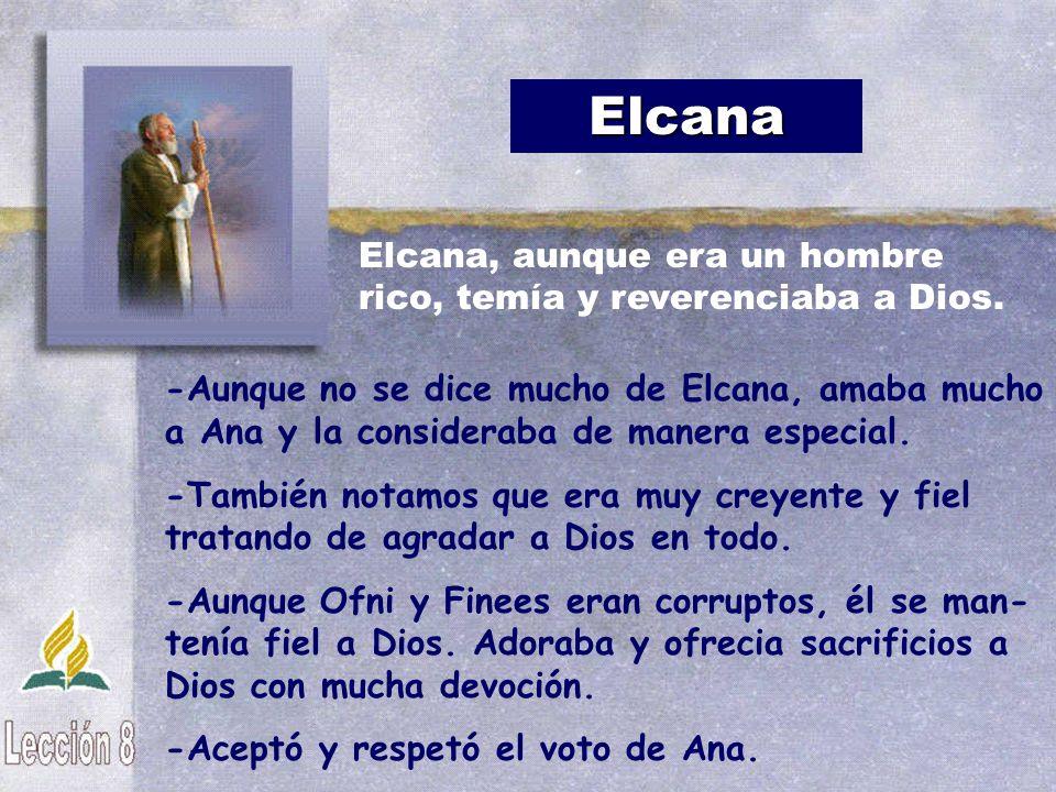 Elcana Elcana, aunque era un hombre rico, temía y reverenciaba a Dios.