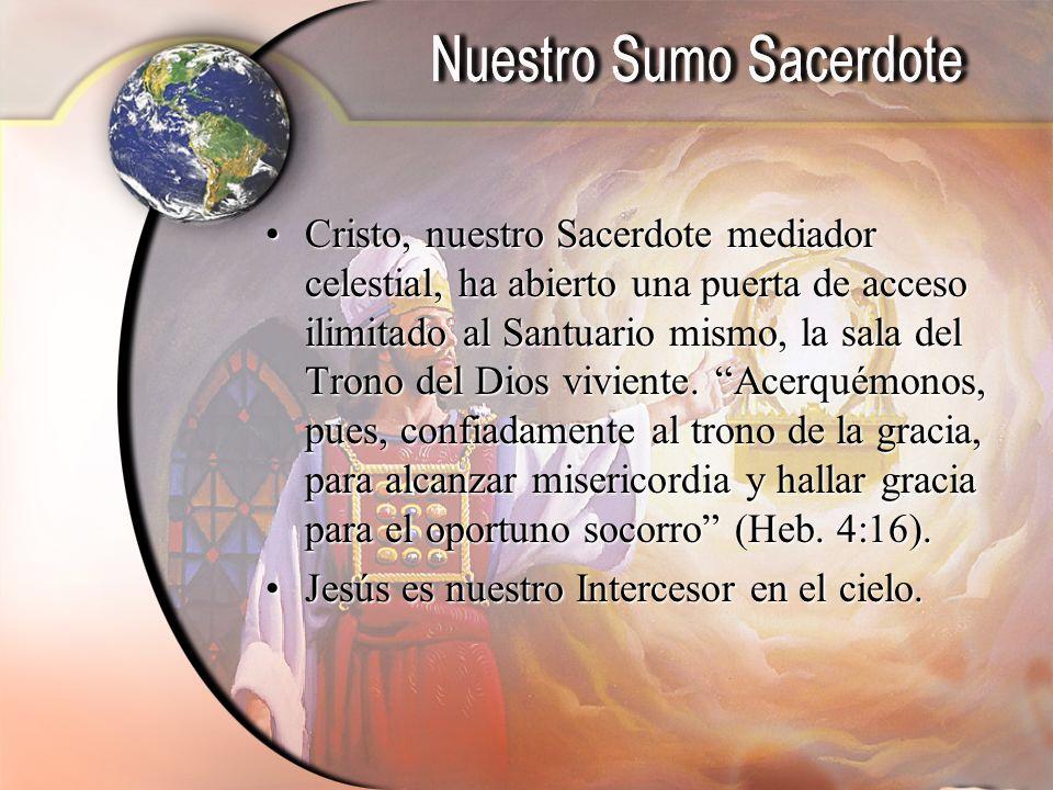 Cristo, nuestro Sacerdote mediador celestial, ha abierto una puerta de acceso ilimitado al Santuario mismo, la sala del Trono del Dios viviente. Acerquémonos, pues, confiadamente al trono de la gracia, para alcanzar misericordia y hallar gracia para el oportuno socorro (Heb. 4:16).