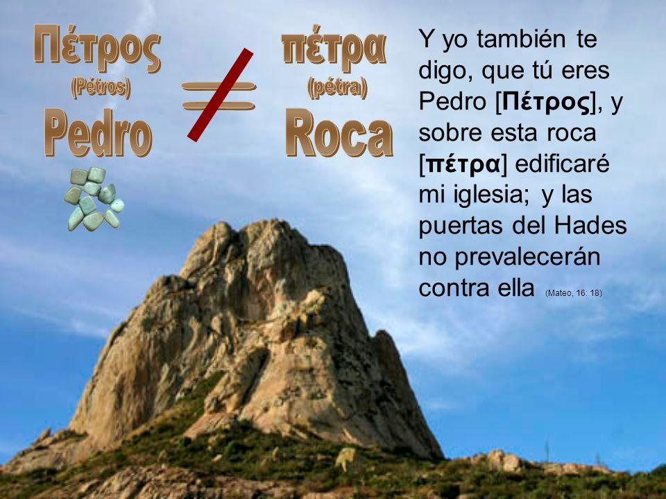 Πέτρος (Pétros) Pedro πέτρα (pétra) Roca =