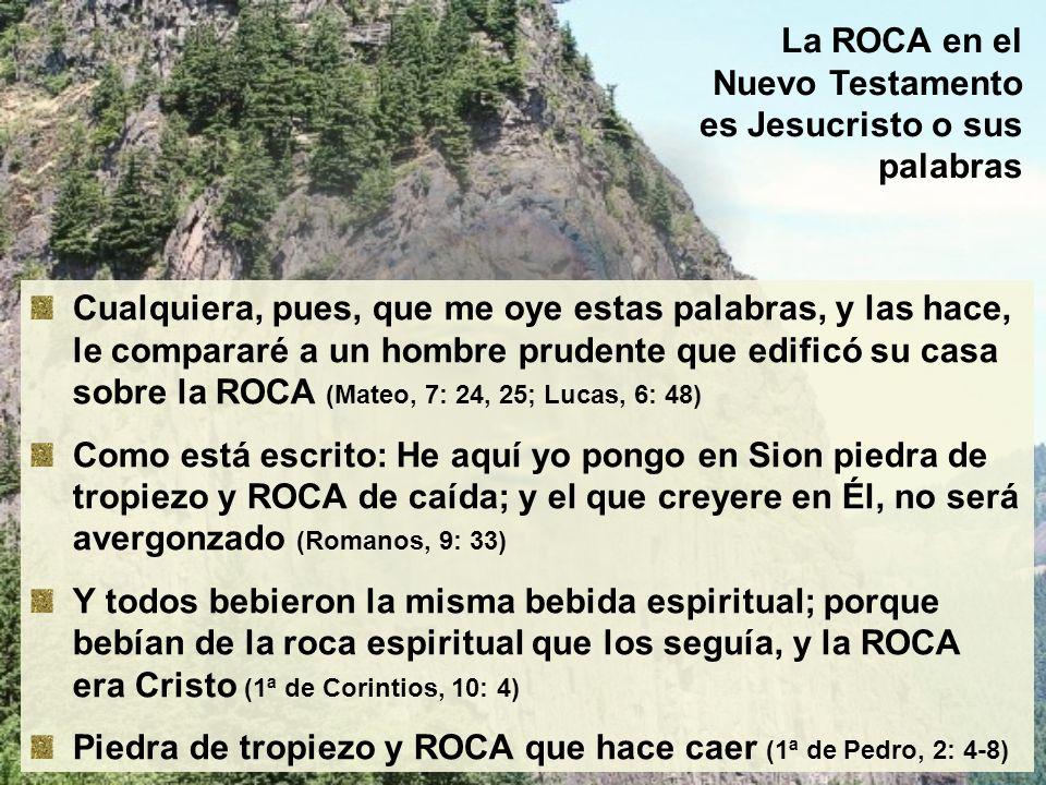 La ROCA en el Nuevo Testamento es Jesucristo o sus palabras